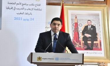 ناصر بوريطة: افتتاح مكتب برنامج الأمم المتحدة لمكافحة الإرهاب ينسجم مع توجه المغرب والتزامه تجاه إفريقيا