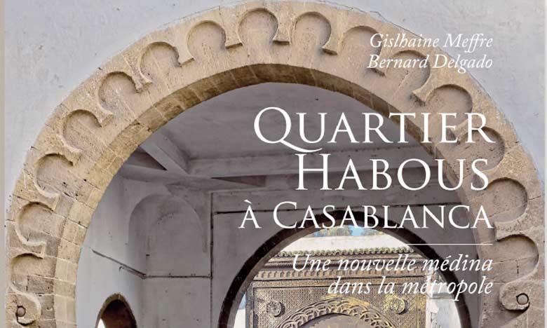 Présentation de «Quartier Habous à Casablanca, une nouvelle médina dans la métropole»