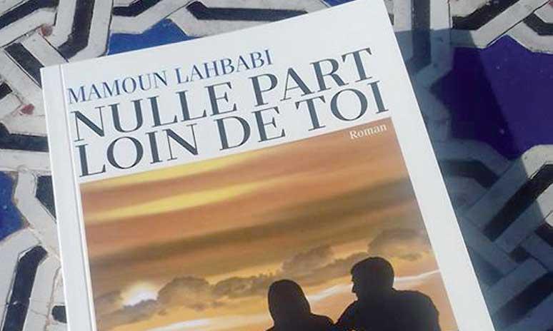 «Nulle part loin de toi» de Mamoun Lahbabi