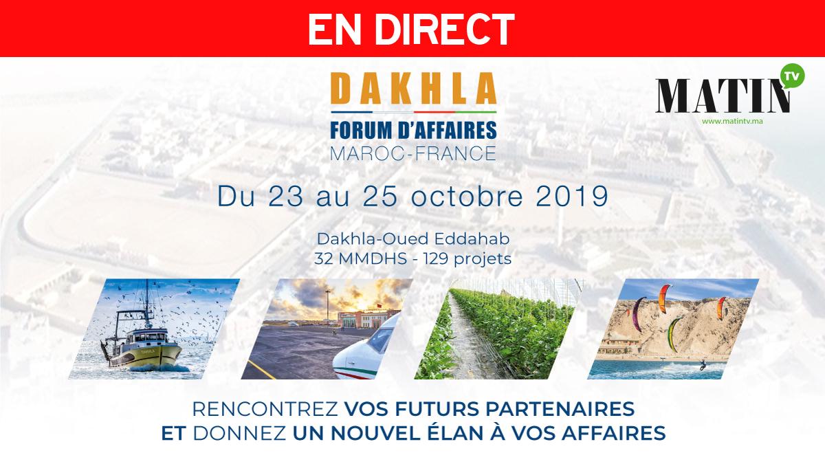 Live : En direct de Dakhla, suivez les travaux du Forum d'Affaires Maroc-France