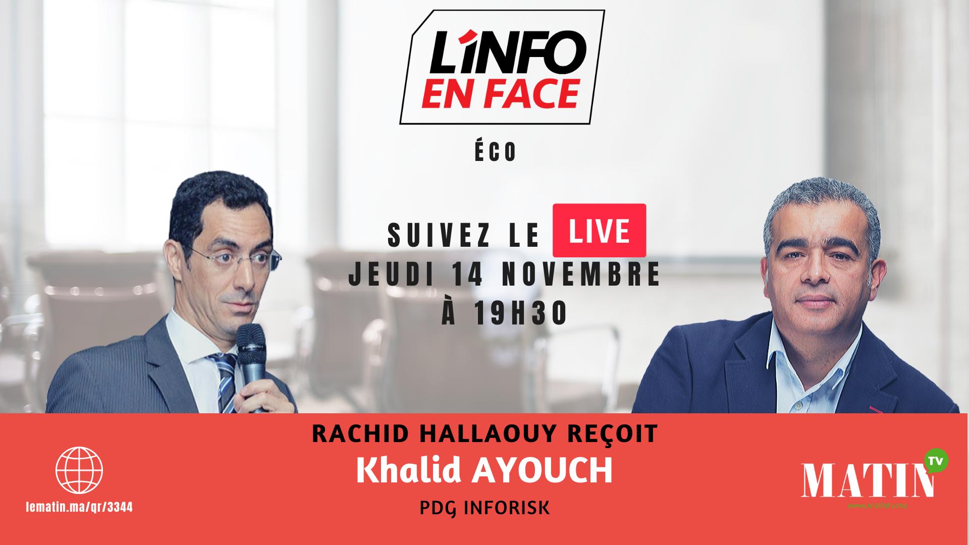 Live : L'Info en Face avec Khalid Ayouch, PDG Inforisk