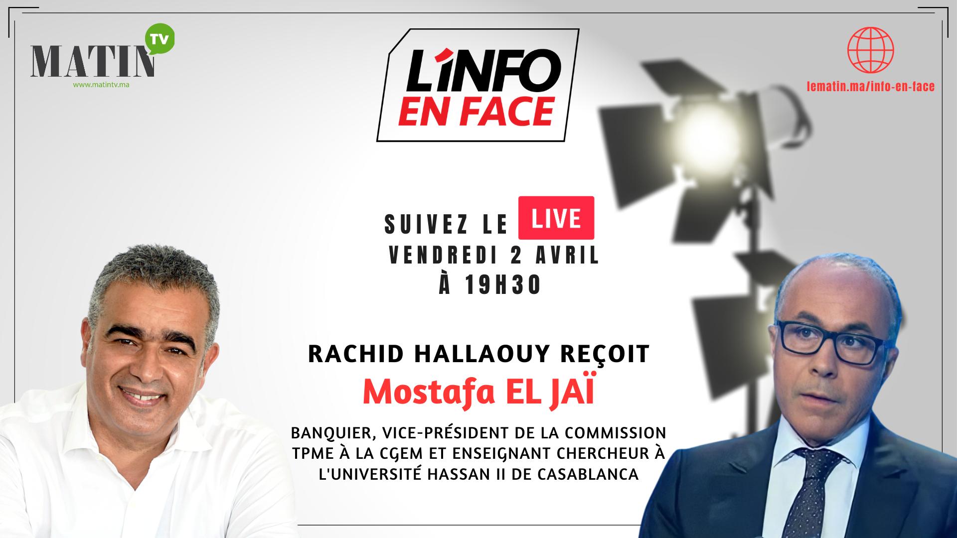 Live : L'Info en Face avec Mostafa El Jaï
